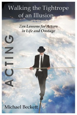 Acting: Walking the Tightrope of an Illusion Zen Lessons for Actors in Life and Onstage by Michael Beckett from Bookbaby in General Academics category
