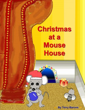 Christmas at a Mouse House  by Terry Barone from Bookbaby in Teen Novel category