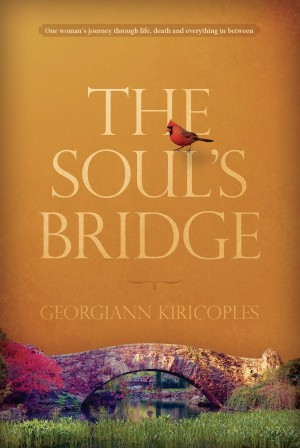 The Soul's Bridge One Woman's Journey Through Life, Death, and Everything in Between by Georgiann Kiricoples from Bookbaby in Religion category