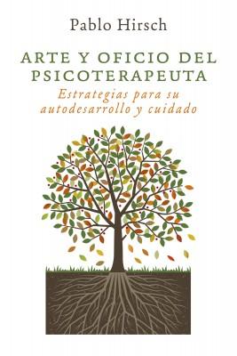 Arte y oficio del psicoterapeuta - Estrategias para su autodesarrollo y cuidado by Pablo Hirsch from Bookbaby in General Novel category