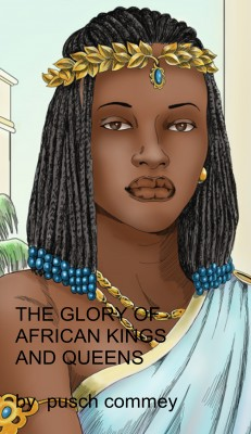 The Glory of African Kings and Queens  by Pusch Commey from Bookbaby in History category