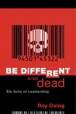 Be Different Or Be Dead: Six Acts Of Leadership  by Roy Osing from Bookbaby in Business & Management category