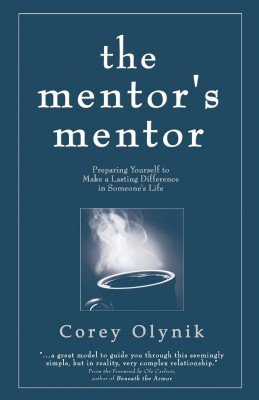 The Mentor's Mentor Preparing Yourself to Make a Lasting Difference in Someone's Life by Corey Olynik from Bookbaby in Business & Management category