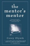 The Mentor's Mentor Preparing Yourself to Make a Lasting Difference in Someone's Life by Corey Olynik from  in  category