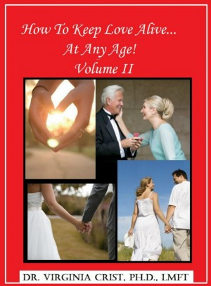 How To Keep Love Alive . . . At Any Age!  Vol. II  by Dr. Virginia Crist, Ph.D., LMFT from Bookbaby in Romance category