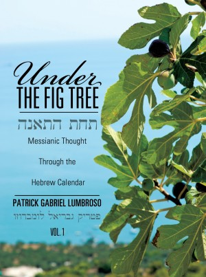 Under the Fig Tree Messianic Thought Through the Hebrew Calendar. by Patrick Gabriel Lumbroso from Bookbaby in Religion category