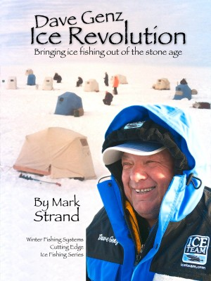 Dave Genz: Ice Revolution Bringing Ice Fishing Out Of The Stone Age by Mark Strand from Bookbaby in Sports & Hobbies category