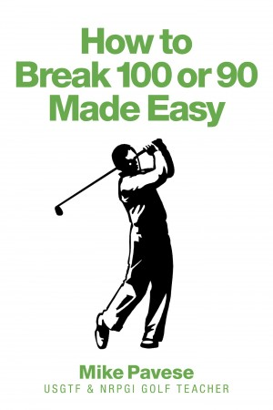 How to 'Break 100 or 90 Made Easy'  by Mike Pavese from  in  category