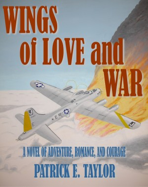 Wings of Love and War - A Novel of Adventure, Romance, and Courage by Patrick E. Taylor from Bookbaby in Romance category