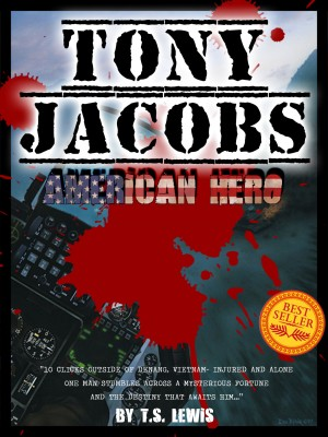 Tony Jacobs, American Hero  by T.S. Lewis from Bookbaby in General Novel category
