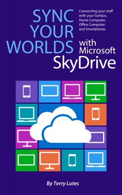 Sync Your Worlds with Microsoft SkyDrive Connecting your stuff with your Surface, Home/Office Computer & Smartphone by Terry Lutes from Bookbaby in Engineering & IT category
