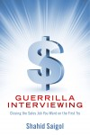 Guerrilla Interviewing - Closing the Sales Job You Want on the First Try  by Shahid Saigol from  in  category