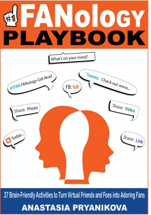 FANology Playbook 27 Brain-Friendly Activities to Turn Virtual Friends and Foes into Fans by Anastasia Pryanikova from Bookbaby in Business & Management category