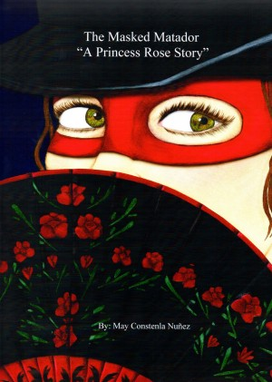 The Masked Matador - A Princess Rose Story by May Constenla Nuñez from Bookbaby in Teen Novel category
