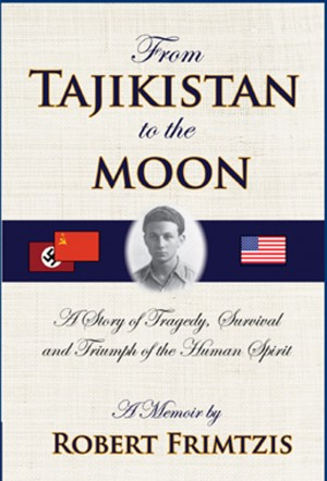 From Tajikistan To The Moon A Story of Tragedy, Survival and Triumph of the Human Spirit by Robert Frimtzis from Bookbaby in Autobiography & Biography category