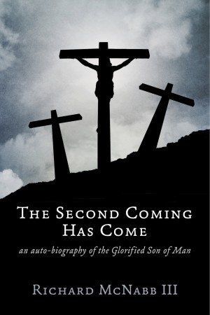 The Second Coming Has Come an auto-biography of the Glorified Son of Man by Richard McNabb III from Bookbaby in Autobiography & Biography category