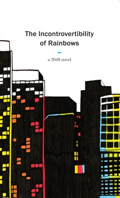 The Incontrovertibility of Rainbows  by Anonymous from Bookbaby in General Novel category