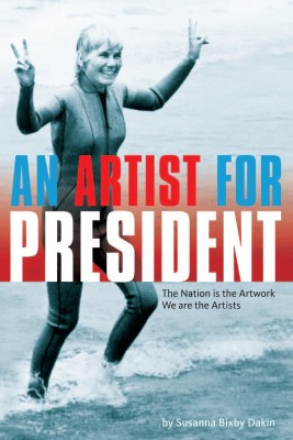 An Artist For President The Nation is the Artwork, We are the Artists by Susanna Bixby Dakin from Bookbaby in Art & Graphics category