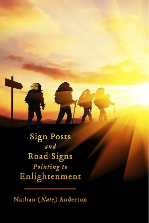 Sign Posts and Road Signs Pointing to Enlightenment The Awakening Within by Nathan (Nate) Anderton from Bookbaby in Religion category