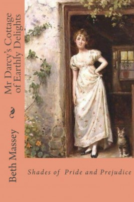 Mr Darcy's Cottage of Earthly Delights Shades of Pride and Prejudice by Beth Massey from Bookbaby in Romance category