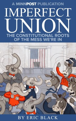 Imperfect Union: The Constitutional Roots of the Mess We're In  by Eric Black from Bookbaby in Politics category