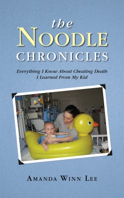The Noodle Chronicles Everything I Know About Cheating Death I Learned From My Kid by Amanda Winn Lee from Bookbaby in Children category