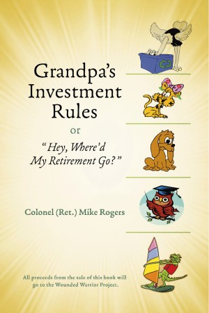 Grandpa's Investment Rules  or - Hey, Where'd My Retirement Go? by Colonel Mike Rogers from Bookbaby in Finance & Investments category