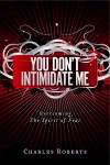 You Don't Intimidate Me Overcoming The Spirit of Fear by Charles Roberts from  in  category