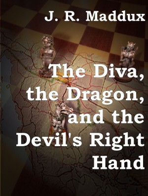 The Diva, the Dragon and the Devil's Right Hand  by J. R. Maddux from Bookbaby in General Novel category