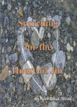 Searching for the House of Joy by Ruth Calia Stives from Bookbaby in General Novel category