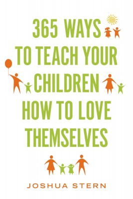 365 Ways to Teach Your Children How to Love Themselves by Joshua Stern from Bookbaby in Family & Health category