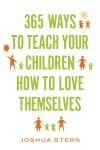 365 Ways to Teach Your Children How to Love Themselves by Joshua Stern from  in  category