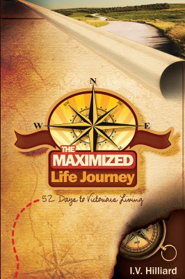 The Maximized Life Journey - 52 Days To Victorious Living by I.V. Hilliard from Bookbaby in Religion category
