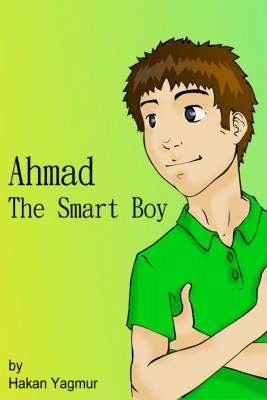 Ahmad - The Smart Boy  by Hakan Yagmur from Bookbaby in General Novel category