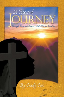 A Blessed Journey - Through Terminal Cancer ... Into Divine Healing by Cindy Cox from  in  category