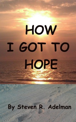 How I Got To Hope  by Steven R. Adelman from Bookbaby in Lifestyle category