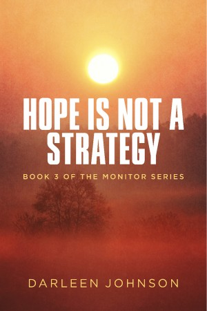 Hope Is Not A Strategy Book 3 of the Monitor Series by Darleen Johnson from Bookbaby in General Novel category