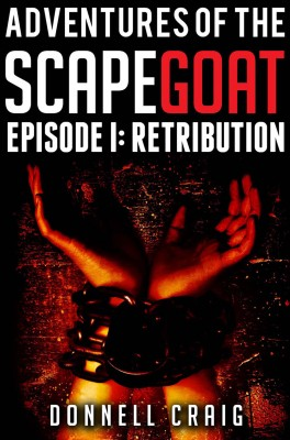 Adventures of the ScapeGoat Episode 1: Retribution by Donnell Craig from Bookbaby in History category