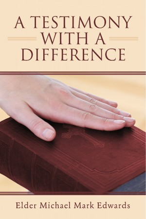 A Testimony with a Difference by Elder Michael Mark Edwards from Bookbaby in Religion category