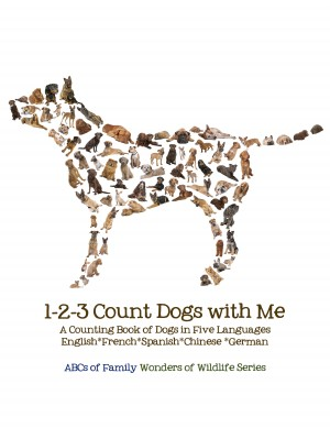 1-2-3 Count Dogs with Me - Counting Dogs in Five Languages: English*French*Spanish*Chinese*German by ABCs of Family from Bookbaby in Teen Novel category
