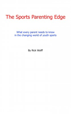 The Sports Parenting Edge - What Every Parent Needs to Know in the Changing World of Youth Sports by Rick Wolff from Bookbaby in Sports & Hobbies category