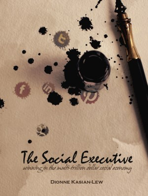 The Social Executive - Winning In The Multi-Trillion Social Economy by Dionne Kasian-Lew from Bookbaby in Engineering & IT category