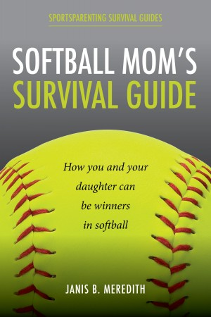 Softball Mom's Survival Guide - How you and your daughter can be winners in softball by Janis Meredith from Bookbaby in Sports & Hobbies category