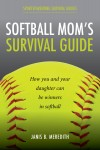 Softball Mom's Survival Guide - How you and your daughter can be winners in softball by Janis Meredith from  in  category