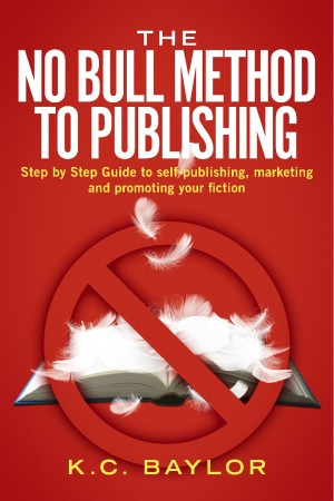 The No Bull Method to Publishing - Step by Step Guide to Self-Publishing, Marketing and Promoting Your Fiction by K.C Baylor from Bookbaby in General Novel category