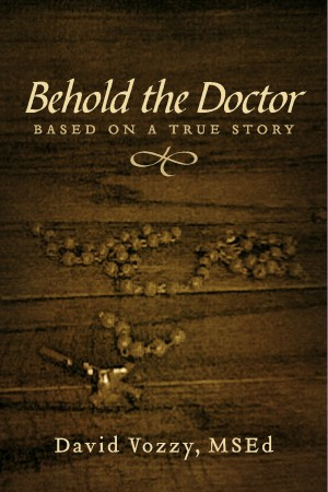 Behold The Doctor - Based On A True Story by David Vozzy, MSEd from Bookbaby in Religion category