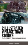 2 Illustrated Vintage Train Stories: Fast Express & My Book of Trains by Donohue Saalfield from  in  category