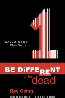 Be Different or Be Dead: Execute First; Plan Second by Roy Osing from  in  category
