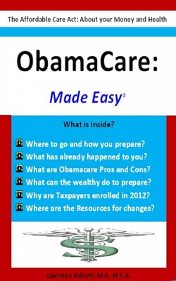 Obamacare: Made Easy by Lawrence Roberts, M.A., M.F.A. from Bookbaby in Family & Health category