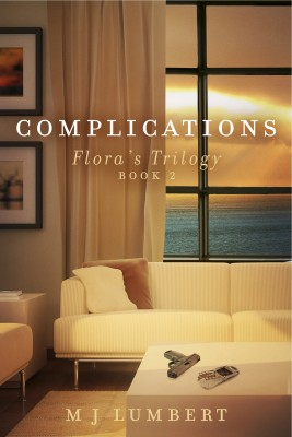 Complications - Flora's Trilogy - Book 2 by M J  Lumbert from Bookbaby in Romance category